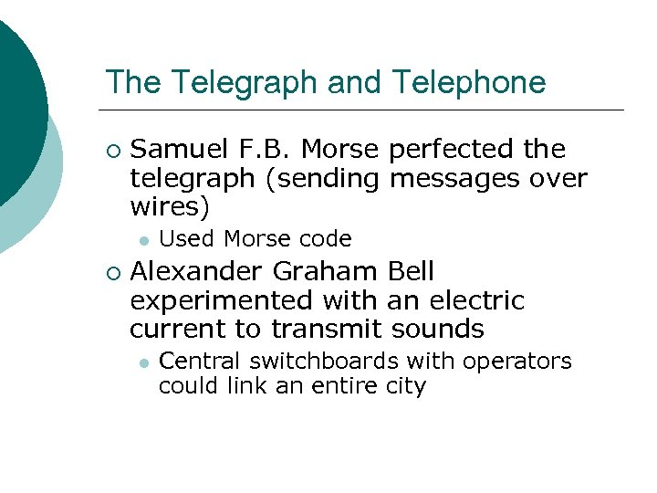 The Telegraph and Telephone ¡ Samuel F. B. Morse perfected the telegraph (sending messages