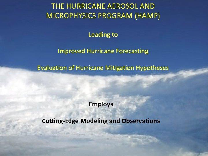 THE HURRICANE AEROSOL AND MICROPHYSICS PROGRAM (HAMP) Leading to Improved Hurricane Forecasting Evaluation of