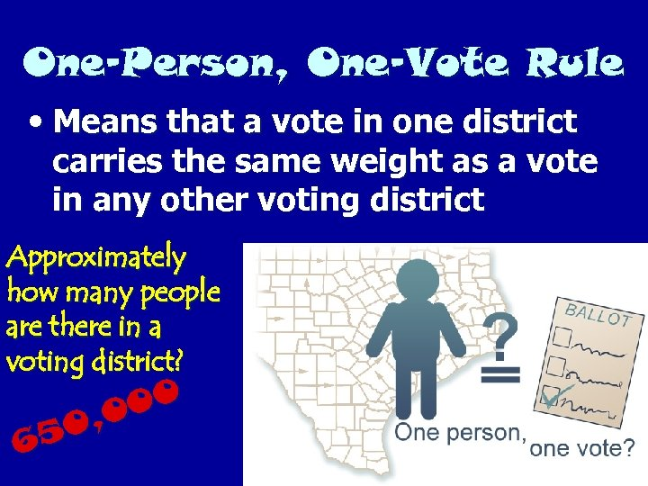 One-Person, One-Vote Rule • Means that a vote in one district carries the same