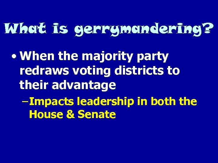 What is gerrymandering? • When the majority party redraws voting districts to their advantage
