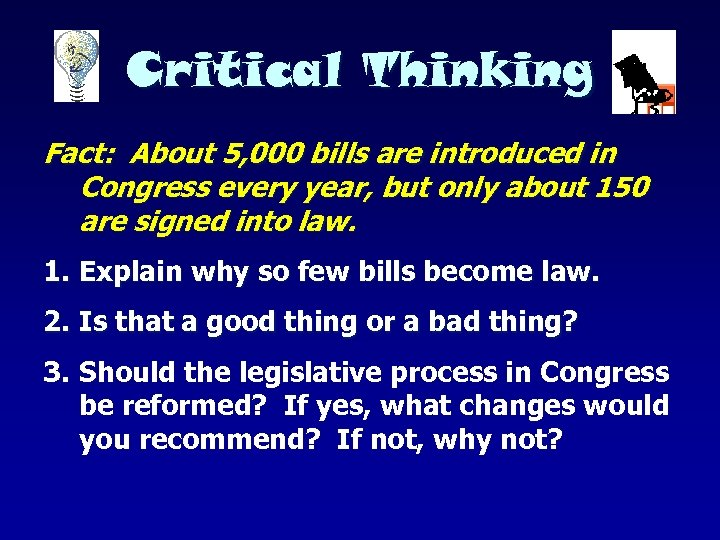 Critical Thinking Fact: About 5, 000 bills are introduced in Congress every year, but