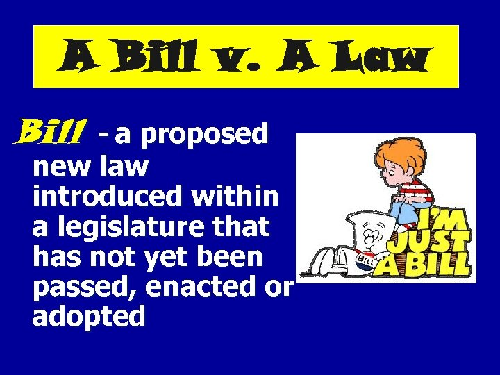 A Bill v. A Law Bill - a proposed new law introduced within a