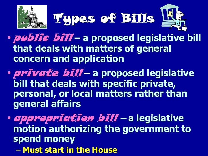 Types of Bills • public bill – a proposed legislative bill that deals with