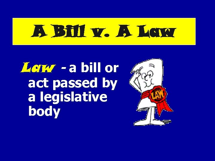 A Bill v. A Law - a bill or act passed by a legislative