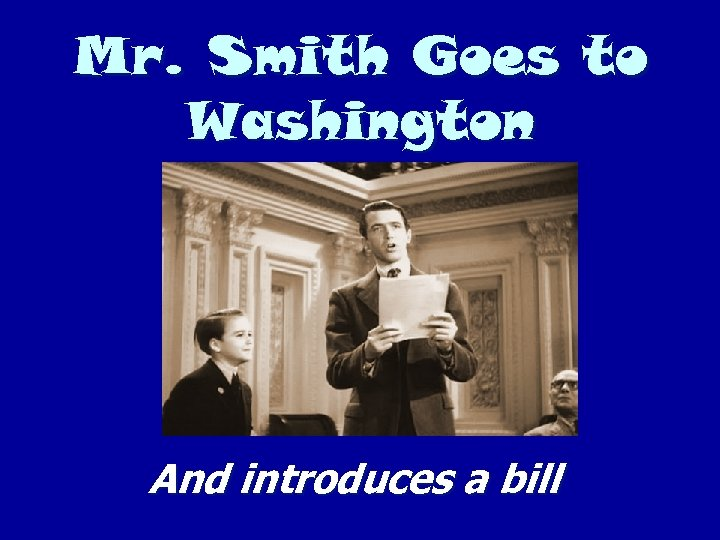 Mr. Smith Goes to Washington And introduces a bill