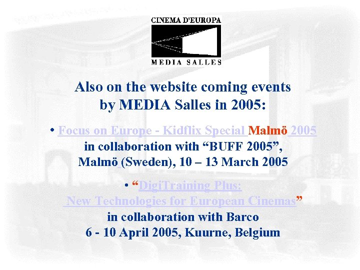 Also on the website coming events by MEDIA Salles in 2005: • Focus on