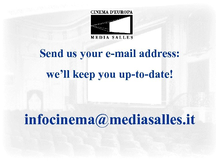 Send us your e-mail address: we'll keep you up-to-date! infocinema@mediasalles. it