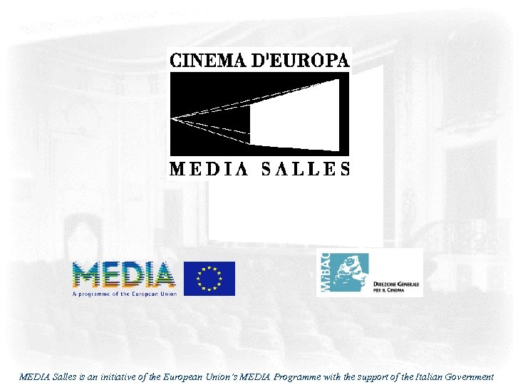 MEDIA Salles is an initiative of the European Union's MEDIA Programme with the support