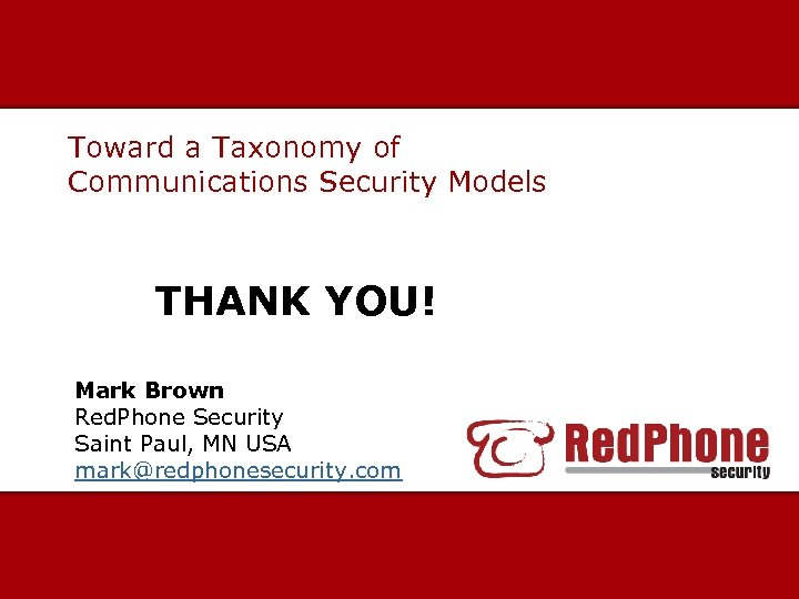 Toward a Taxonomy of Communications Security Models THANK YOU! Mark Brown Red. Phone Security