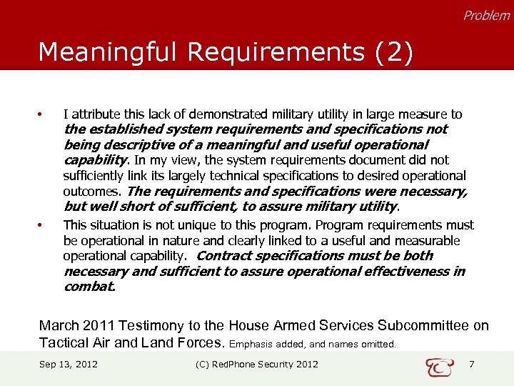 Problem Meaningful Requirements (2) • • I attribute this lack of demonstrated military utility