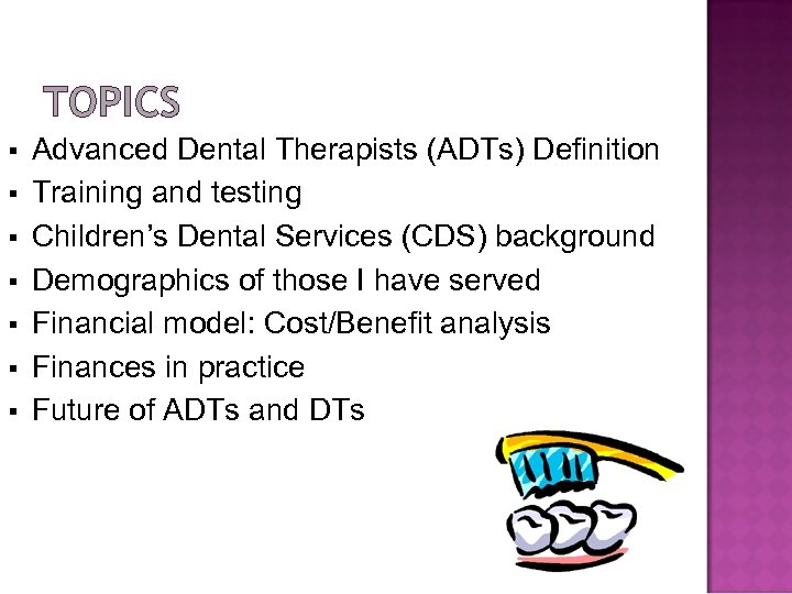 TOPICS § § § § Advanced Dental Therapists (ADTs) Definition Training and testing Children's