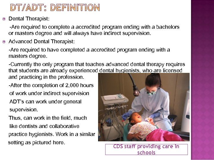 Dental Therapist: -Are required to complete a accredited program ending with a bachelors