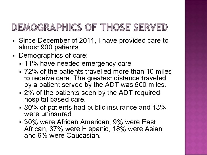 DEMOGRAPHICS OF THOSE SERVED § § Since December of 2011, I have provided care