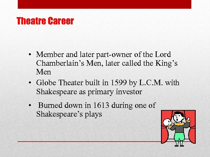 Theatre Career • Member and later part-owner of the Lord Chamberlain's Men, later called