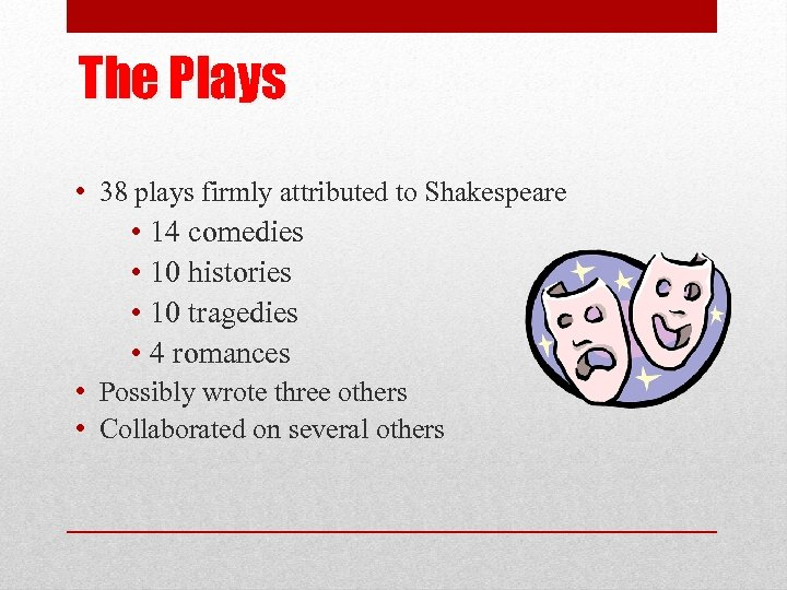 The Plays • 38 plays firmly attributed to Shakespeare • 14 comedies • 10