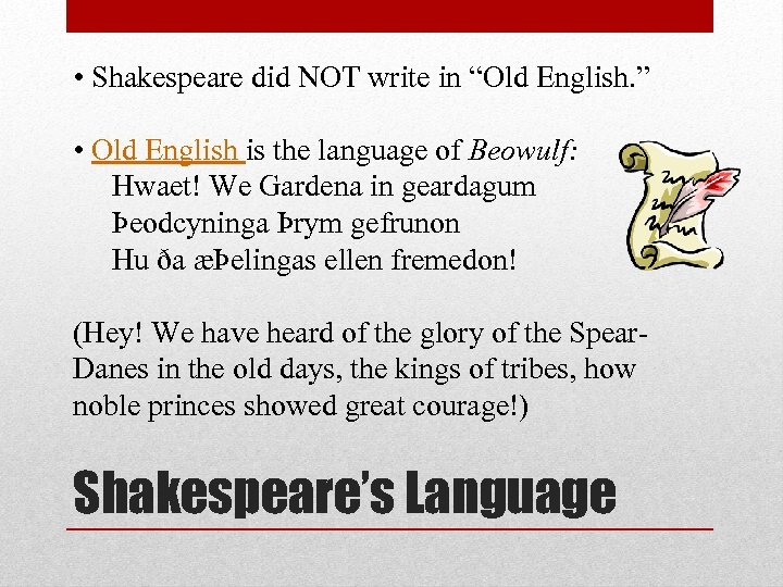 "• Shakespeare did NOT write in ""Old English. "" • Old English is"