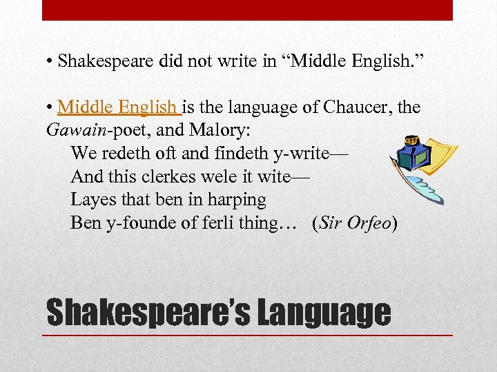 "• Shakespeare did not write in ""Middle English. "" • Middle English is"