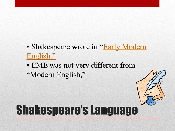 "• Shakespeare wrote in ""Early Modern English. "" • EME was not very"