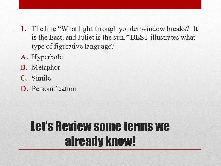 "1. The line ""What light through yonder window breaks? It is the East, and"