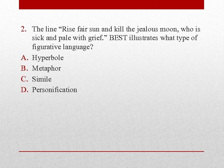 "2. The line ""Rise fair sun and kill the jealous moon, who is sick"
