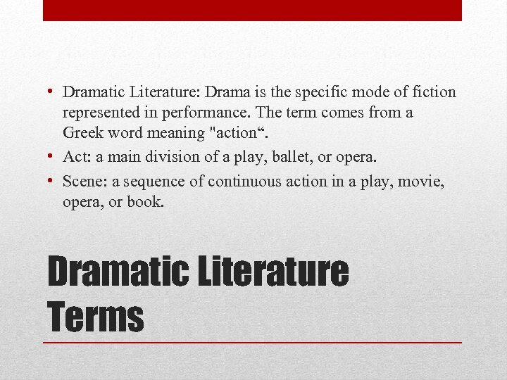 • Dramatic Literature: Drama is the specific mode of fiction represented in performance.