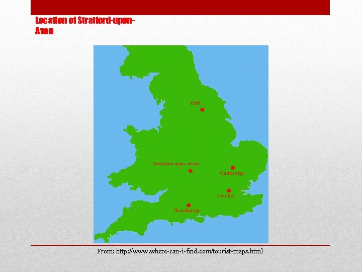 Location of Stratford-upon. Avon From: http: //www. where-can-i-find. com/tourist-maps. html