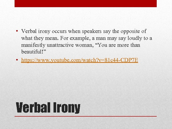 • Verbal irony occurs when speakers say the opposite of what they mean.