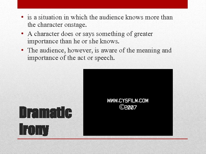 • is a situation in which the audience knows more than the character
