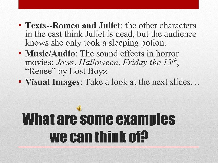 • Texts--Romeo and Juliet: the other characters in the cast think Juliet is