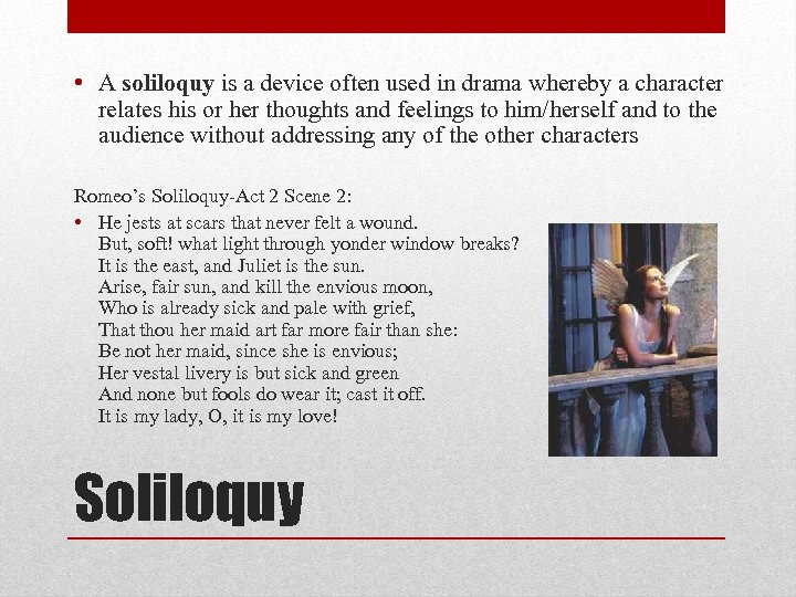 • A soliloquy is a device often used in drama whereby a character