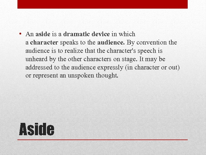 • An aside is a dramatic device in which a character speaks to