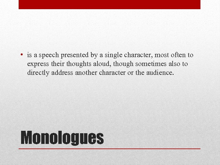 • is a speech presented by a single character, most often to express