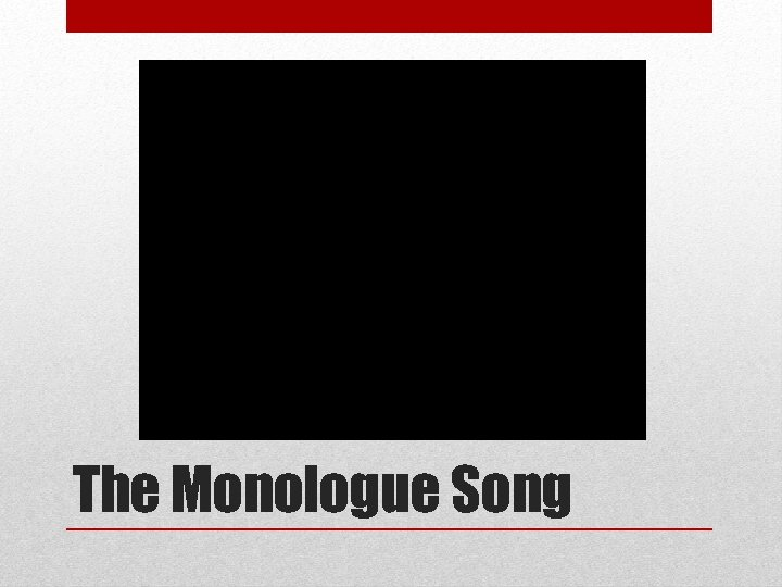 The Monologue Song