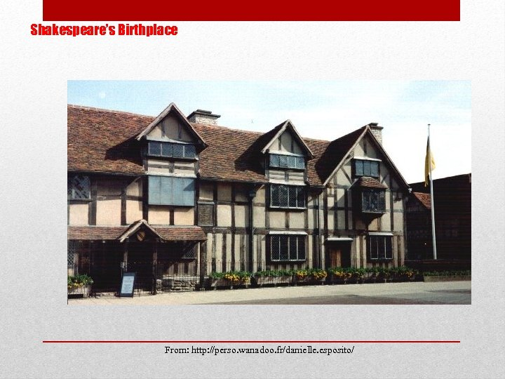 Shakespeare's Birthplace From: http: //perso. wanadoo. fr/danielle. esposito/