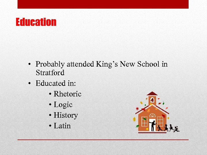Education • Probably attended King's New School in Stratford • Educated in: • Rhetoric