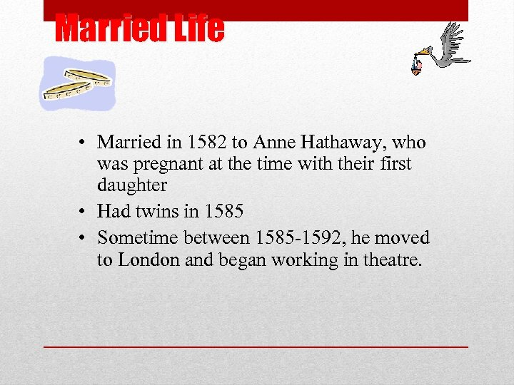 Married Life • Married in 1582 to Anne Hathaway, who was pregnant at the