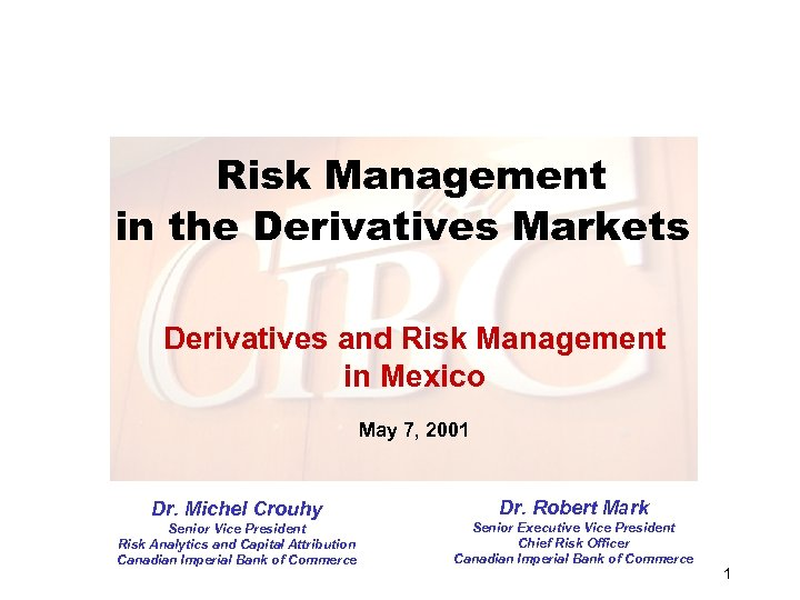 Risk Management in the Derivatives Markets Derivatives and Risk Management in Mexico May 7,