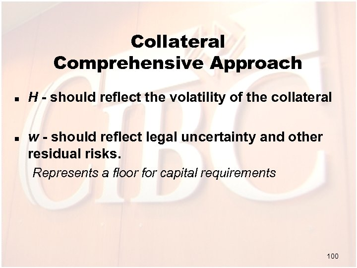 Collateral Comprehensive Approach n n H - should reflect the volatility of the collateral
