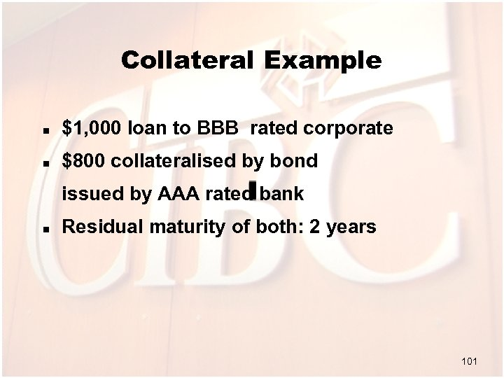 Collateral Example n $1, 000 loan to BBB rated corporate n $800 collateralised by