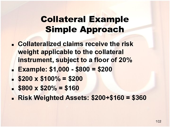 Collateral Example Simple Approach n n n Collateralized claims receive the risk weight applicable
