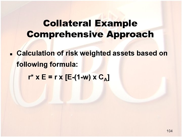 Collateral Example Comprehensive Approach n Calculation of risk weighted assets based on following formula: