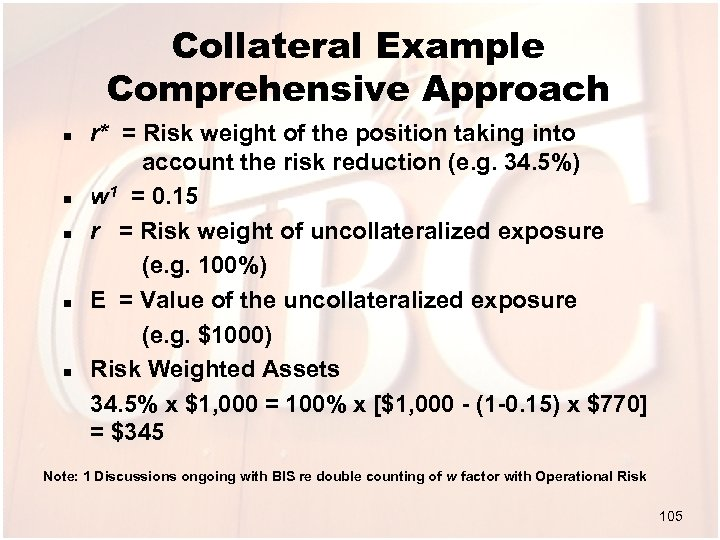 Collateral Example Comprehensive Approach n n n r* = Risk weight of the position