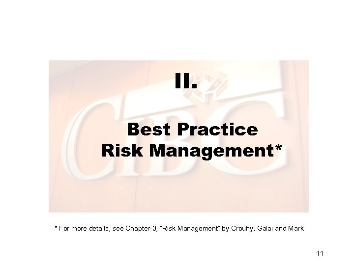 "II. Best Practice Risk Management* * For more details, see Chapter-3, ""Risk Management"" by"
