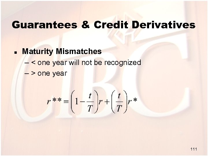 Guarantees & Credit Derivatives n Maturity Mismatches – < one year will not be