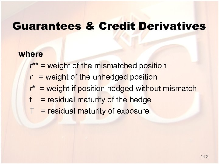Guarantees & Credit Derivatives where r** = weight of the mismatched position r =