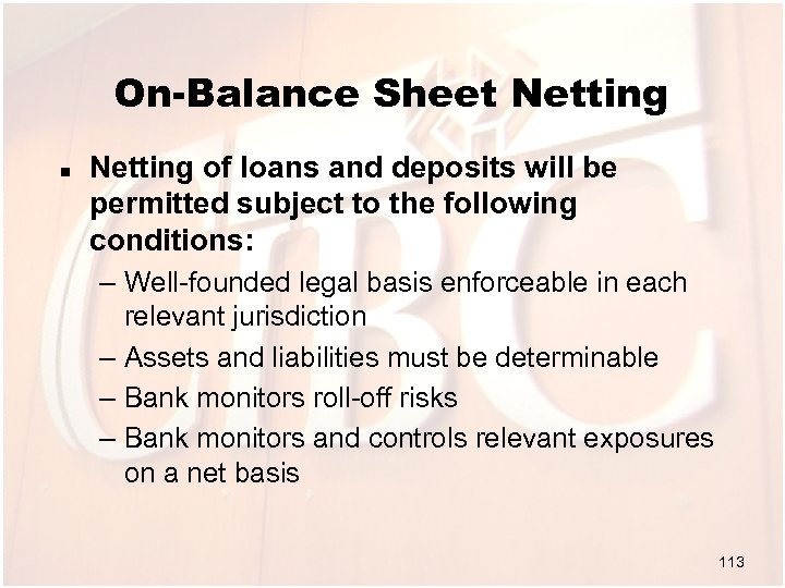 On-Balance Sheet Netting n Netting of loans and deposits will be permitted subject to