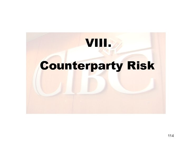 VIII. Counterparty Risk 114