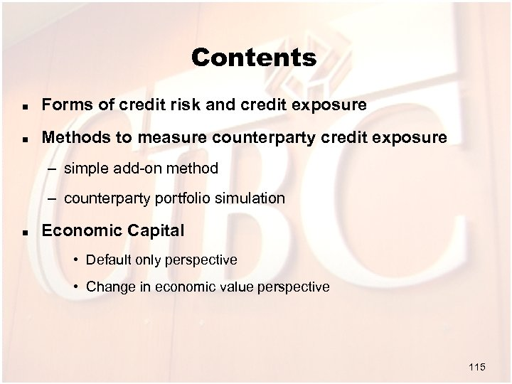 Contents n Forms of credit risk and credit exposure n Methods to measure counterparty