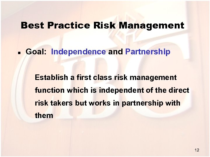 Best Practice Risk Management n Goal: Independence and Partnership Establish a first class risk