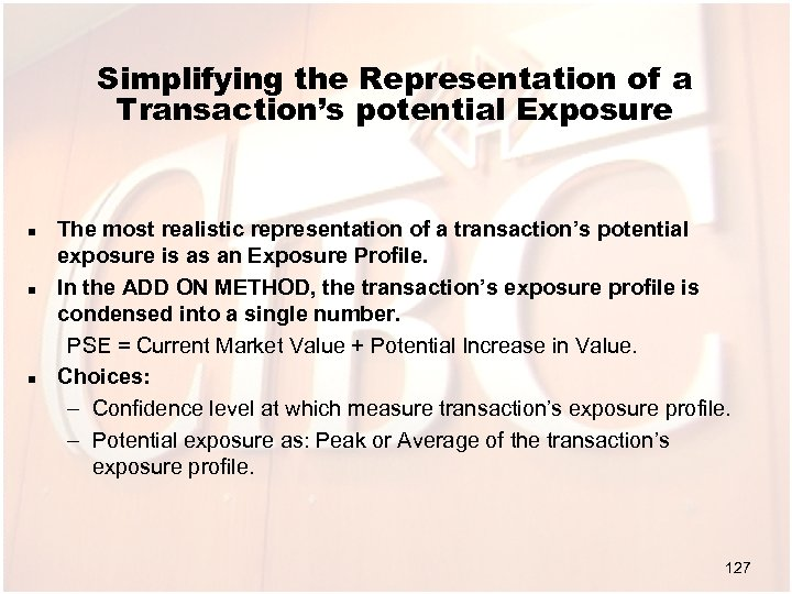 Simplifying the Representation of a Transaction's potential Exposure n n n The most realistic